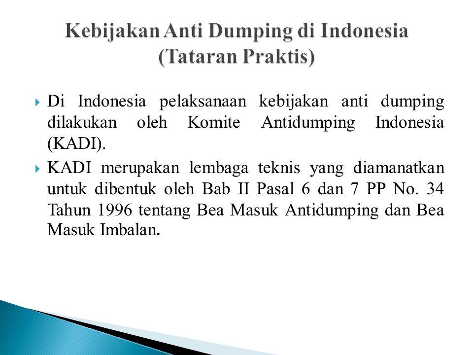  Di Indonesia pelaksanaan kebijakan anti dumping dilakukan oleh Komite Antidumping Indonesia (KADI).  KADI merupakan lembaga teknis yang diamanatkan