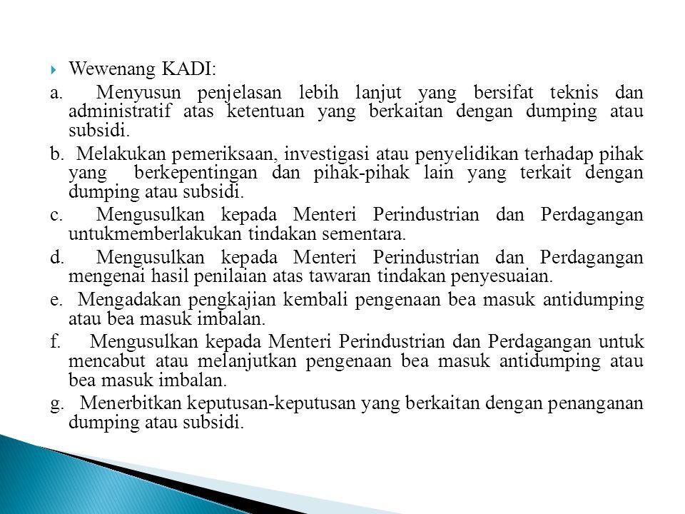 Wewenang KADI: a. Menyusun penjelasan lebih lanjut yang bersifat teknis dan administratif atas ketentuan yang berkaitan dengan dumping atau subsidi.