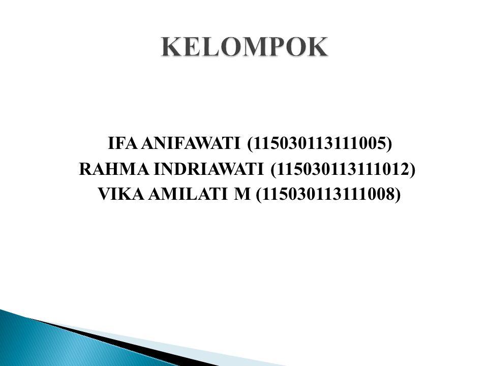 IFA ANIFAWATI (115030113111005) RAHMA INDRIAWATI (115030113111012) VIKA AMILATI M (115030113111008)