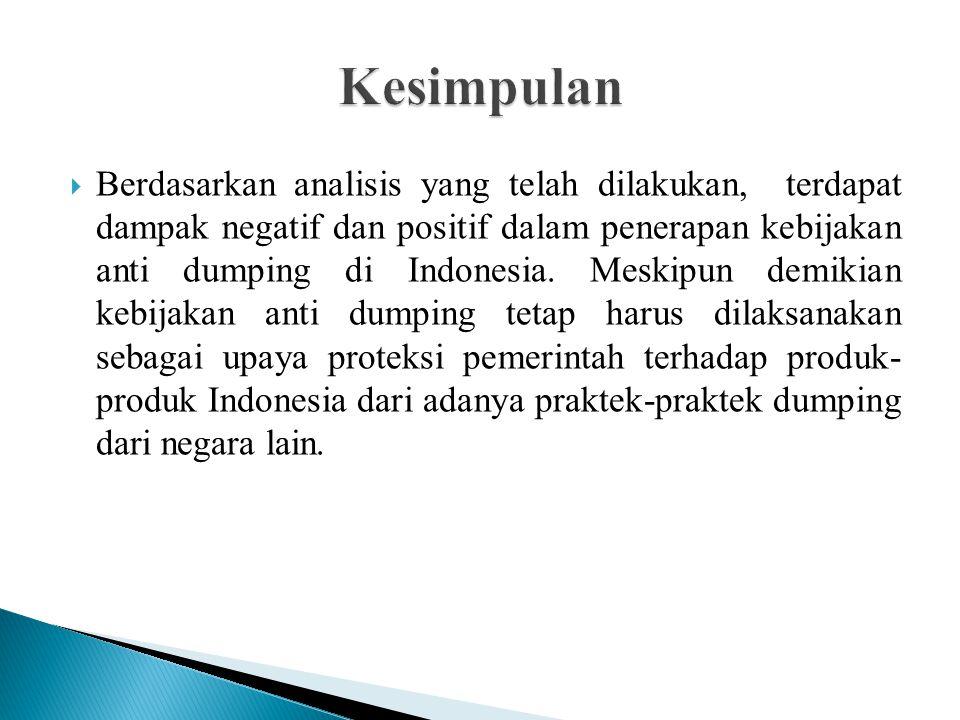  Berdasarkan analisis yang telah dilakukan, terdapat dampak negatif dan positif dalam penerapan kebijakan anti dumping di Indonesia. Meskipun demikia