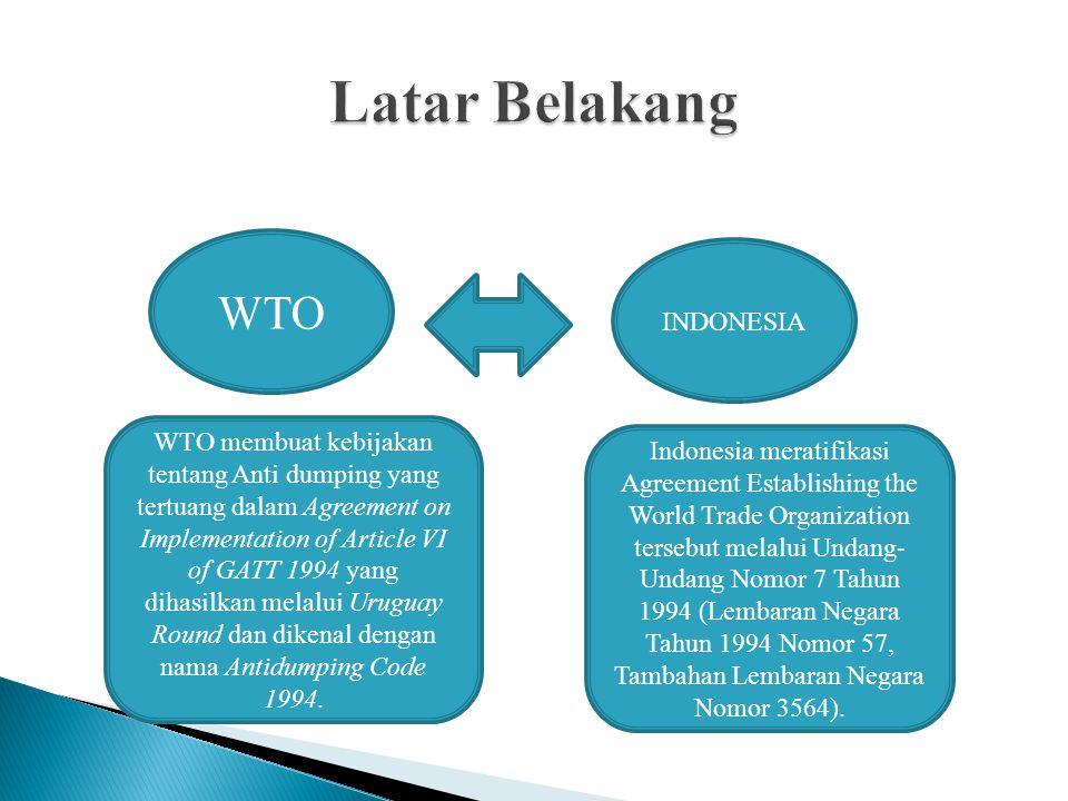 WTO INDONESIA WTO membuat kebijakan tentang Anti dumping yang tertuang dalam Agreement on Implementation of Article VI of GATT 1994 yang dihasilkan me