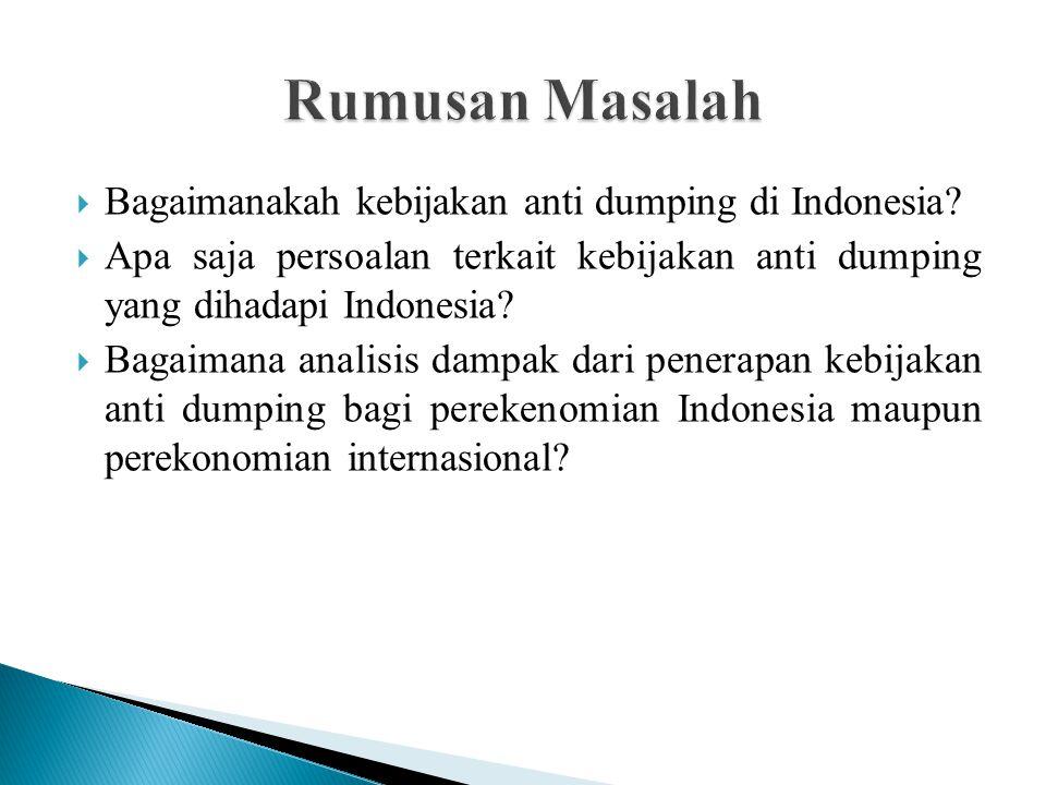  Bagaimanakah kebijakan anti dumping di Indonesia?  Apa saja persoalan terkait kebijakan anti dumping yang dihadapi Indonesia?  Bagaimana analisis
