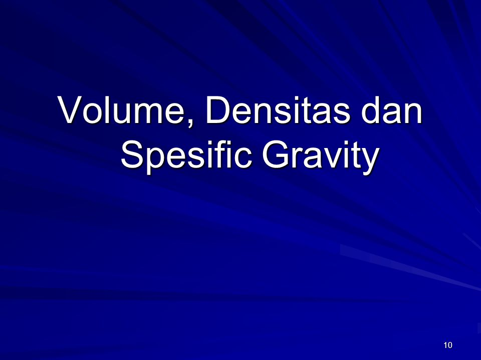 10 Volume, Densitas dan Spesific Gravity