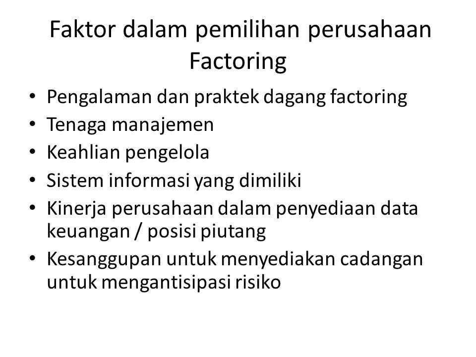 Faktor dalam pemilihan perusahaan Factoring Pengalaman dan praktek dagang factoring Tenaga manajemen Keahlian pengelola Sistem informasi yang dimiliki