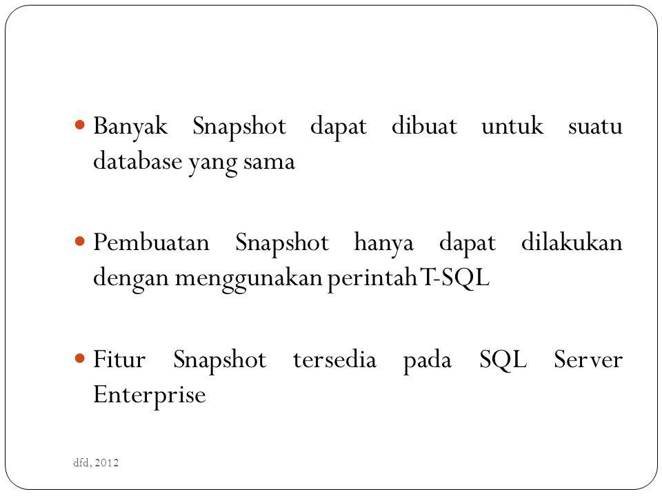 Membuat Database Snapshot dfd, 2012 CREATE DATABASE namaDBSnapshot ON ( NAME = nama_logik_DBSS, FILENAME = lokasi penyimpanan) AS SNAPSHOT OF nama_database_sumber;