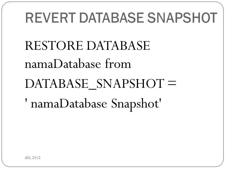 contoh dfd, 2012 RESTORE DATABASE saya from DATABASE_SNAPSHOT = sayaSS