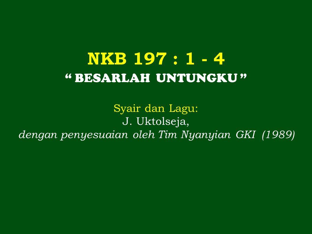 NKB 197 : 1 - 4 BESARLAH UNTUNGKU Syair dan Lagu: J.