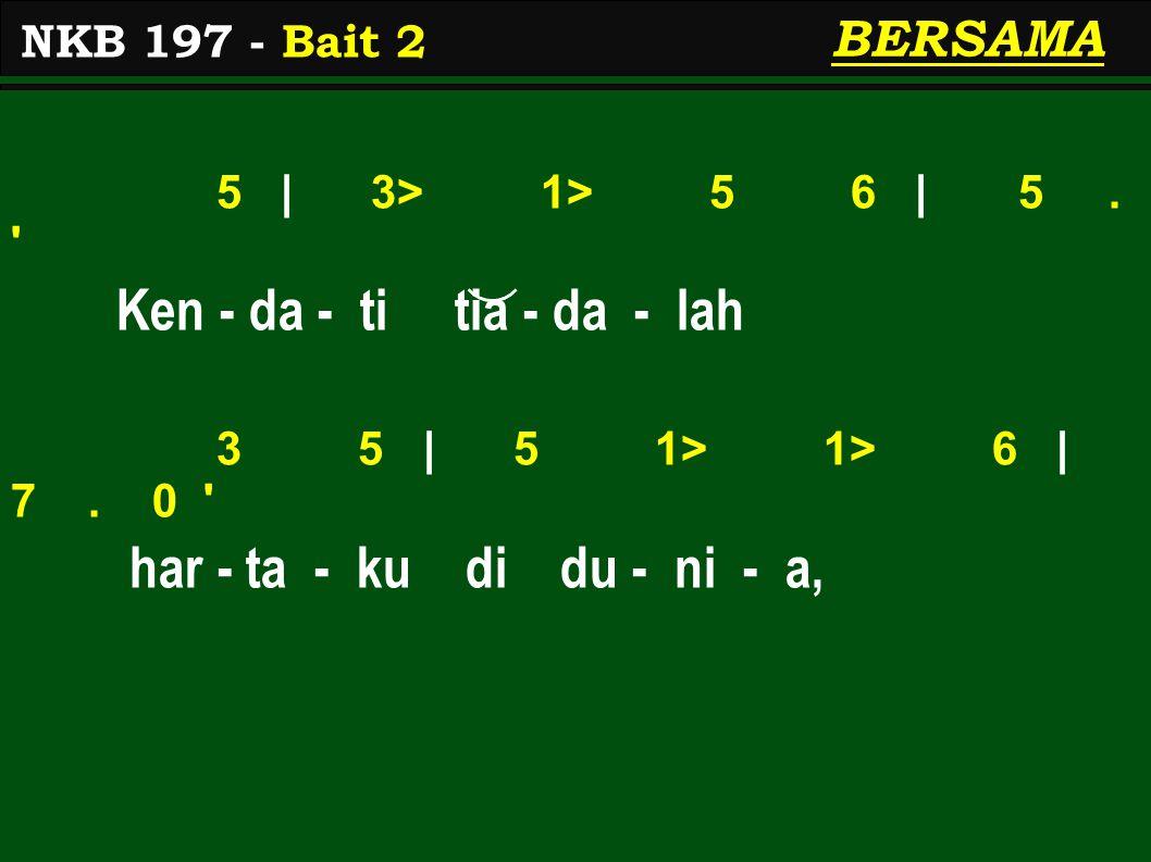 5 | 3> 1> 5 6 | 5. Ken - da - ti tia - da - lah 3 5 | 5 1> 1> 6 | 7.