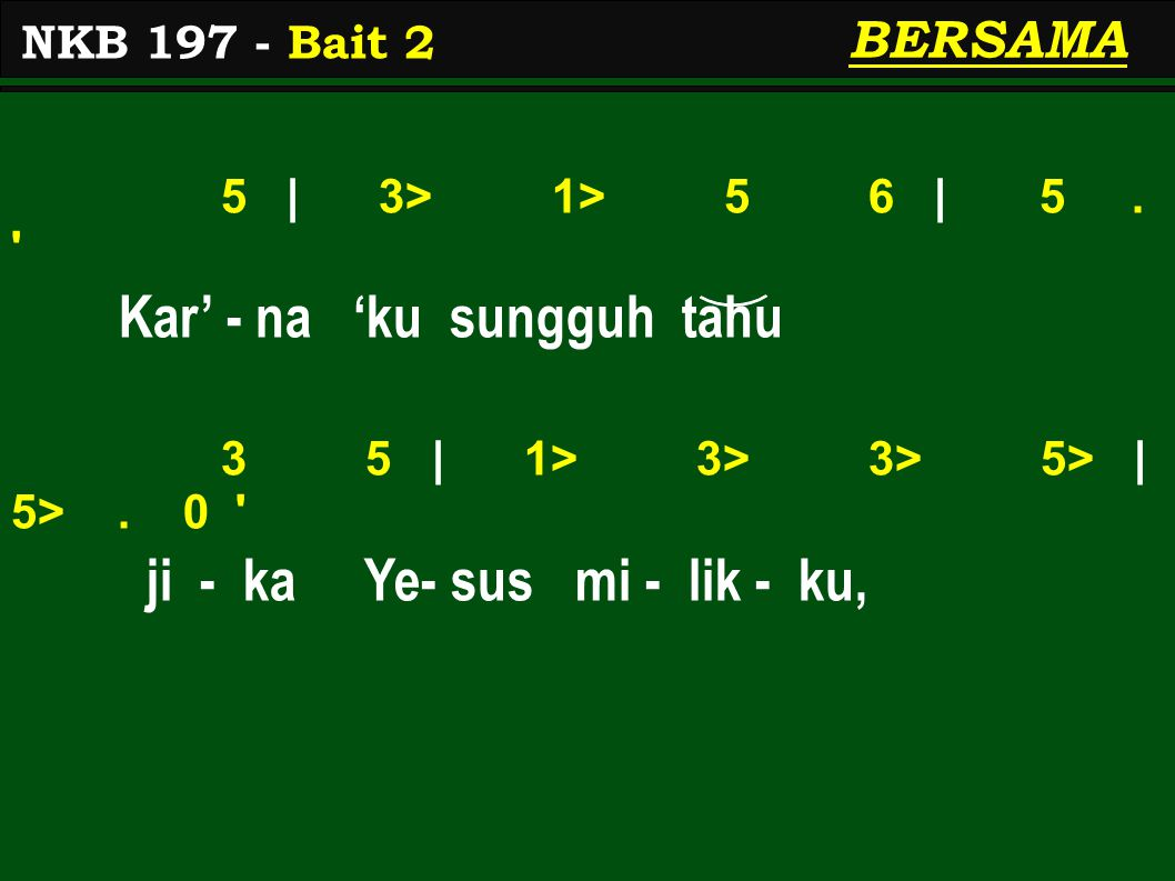 5 | 3> 1> 5 6 | 5. Kar' - na 'ku sungguh tahu 3 5 | 1> 3> 3> 5> | 5>.