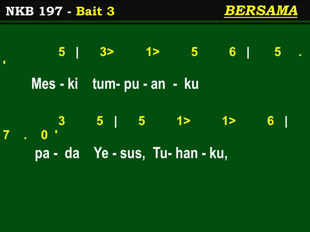 5 | 3> 1> 5 6 | 5. Mes - ki tum- pu - an - ku 3 5 | 5 1> 1> 6 | 7.