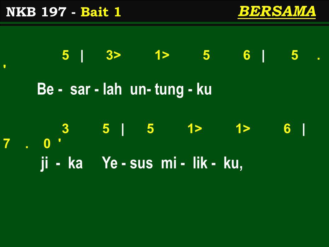 5 | 3> 1> 5 6 | 5. Be - sar - lah un- tung - ku 3 5 | 5 1> 1> 6 | 7.