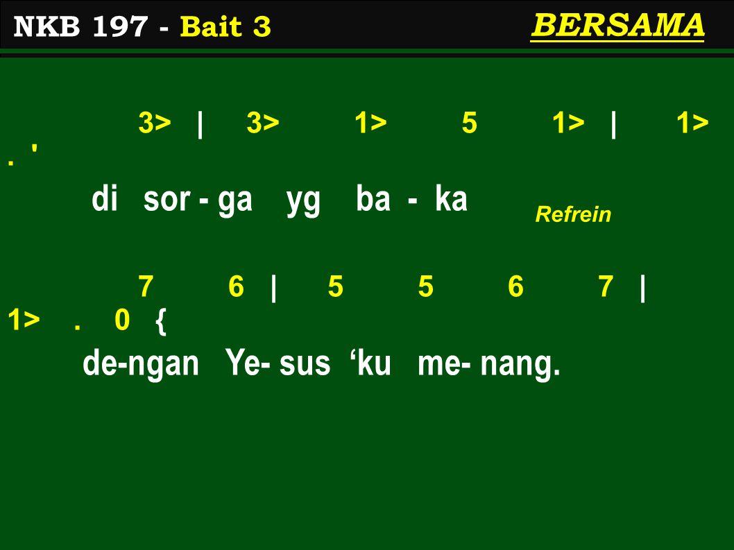 3> | 3> 1> 5 1> | 1>. di sor - ga yg ba - ka 7 6 | 5 5 6 7 | 1>.