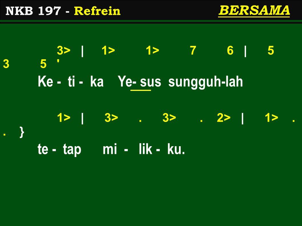 3> | 1> 1> 7 6 | 5 3 5 Ke - ti - ka Ye- sus sungguh-lah 1> | 3>.