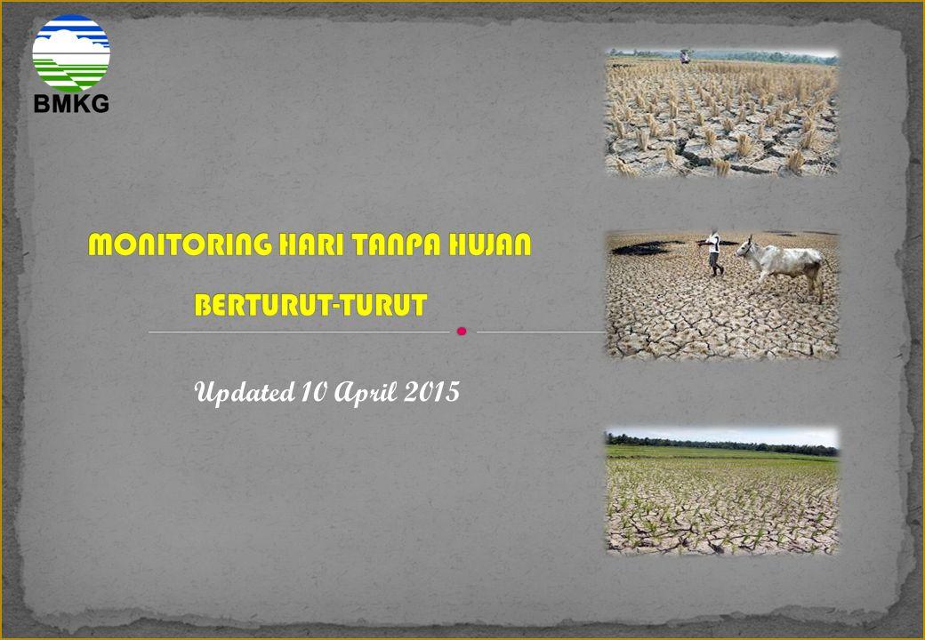 MONITORING HARI TANPA HUJAN BERTURUT-TURUT BALI & NUSA TENGGARA UPDATED 10 APRIL 2015 Sangat Pendek (1 – 5) Hari Pendek (6 – 10) Hari Menengah (11 – 20) Hari Panjang (21 - 30) Hari Sangat Panjang (31 - 60) Hari Kekeringan Ekstrim (> 60) Hari BALI Sumber Klampok Sumberkima Sumerta Susut (Suluhan) Suwung Kangin Tanah lot(Beraban) Tangguwisia Tarukan/Pejeng kaja Tegallalang Tegallinggah(Semapura kangin) Tegallinggah/Rejasa Tejakula Telaga Tawang(sidemen) Tetelan Tianyar Tibu Tanggang (Penyaringan) Tibubeneng/Aseman Tista/Dadap Putih Toya Bungkah/Batur Tukad Mungga Tulamben ulakan Wanagiri Yangapi BALI, NTB, NTT AMPENAN DENPASAR KUPANG LARANTUKA MAUMERE NEGARA ROTE BAA SANGLAH/KLIM SUMBAWA BESAR WAINGAPU