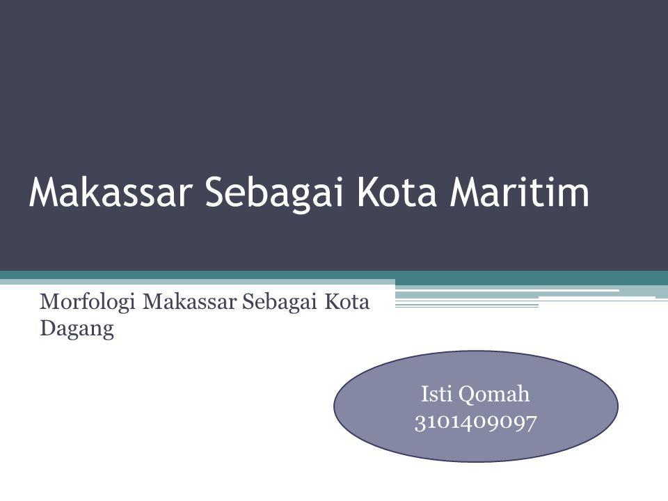 Makassar Sebagai Kota Maritim Morfologi Makassar Sebagai Kota Dagang Isti Qomah 3101409097