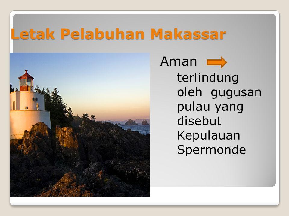 Letak Pelabuhan Makassar Aman terlindung oleh gugusan pulau yang disebut Kepulauan Spermonde