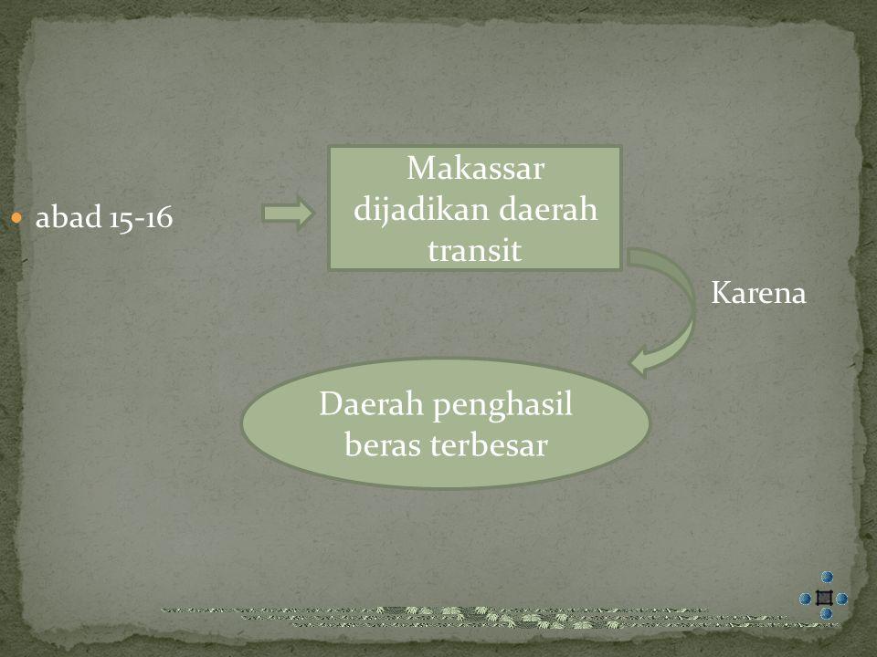 abad 15-16 Karena Makassar dijadikan daerah transit Daerah penghasil beras terbesar