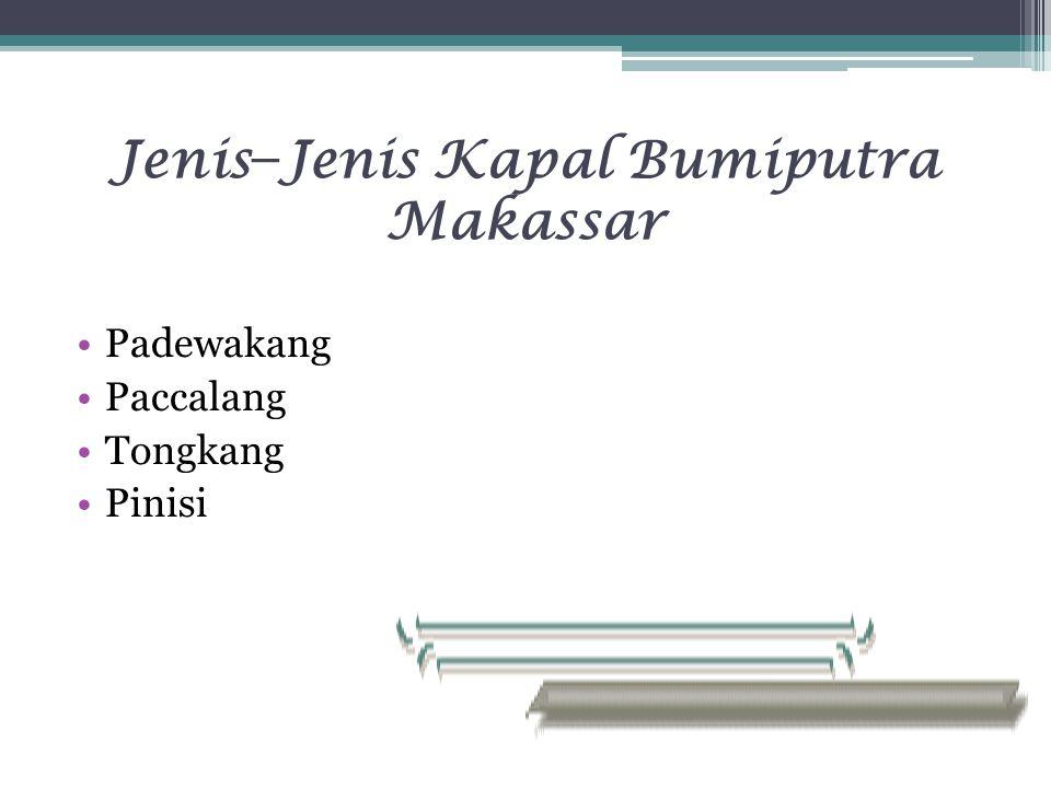 Jenis − Jenis Kapal Bumiputra Makassar Padewakang Paccalang Tongkang Pinisi