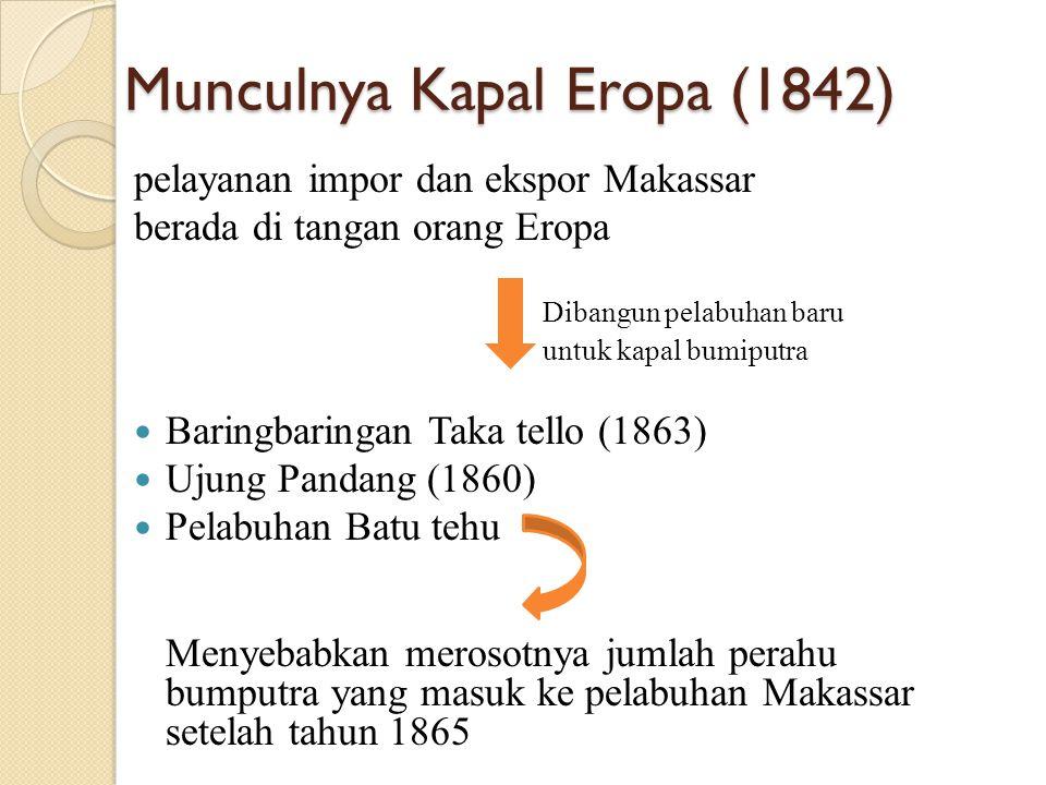 Munculnya Kapal Eropa (1842) pelayanan impor dan ekspor Makassar berada di tangan orang Eropa Dibangun pelabuhan baru untuk kapal bumiputra Baringbari