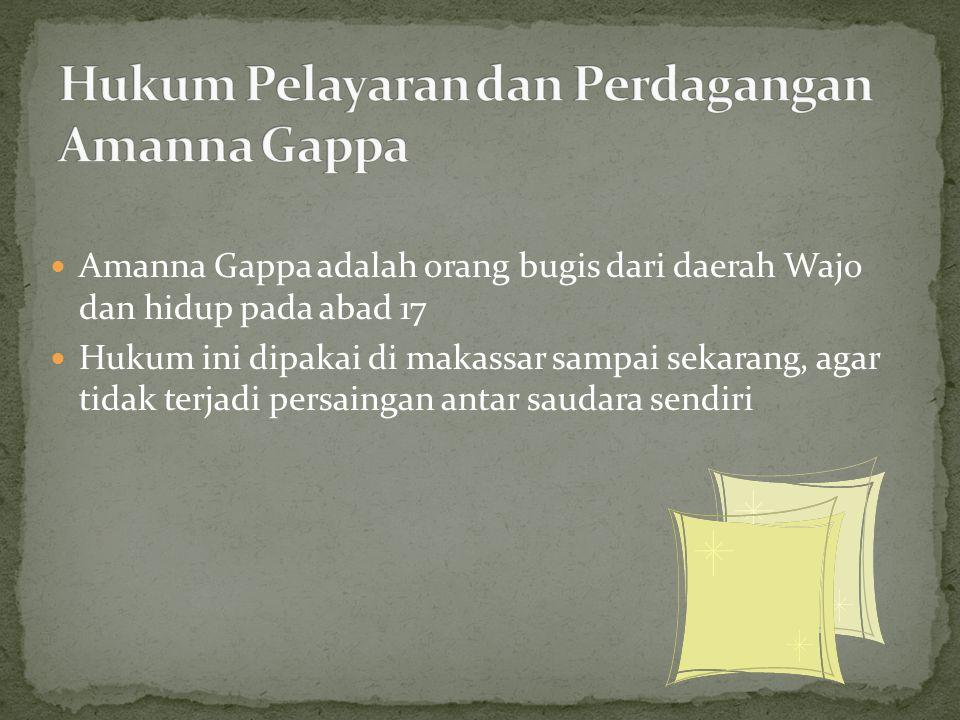 Amanna Gappa adalah orang bugis dari daerah Wajo dan hidup pada abad 17 Hukum ini dipakai di makassar sampai sekarang, agar tidak terjadi persaingan a