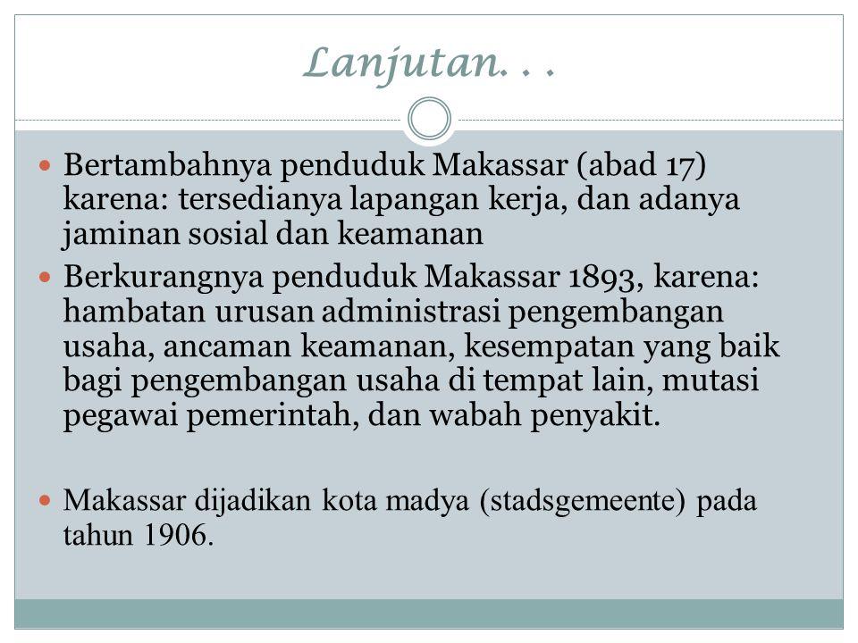Lanjutan... Bertambahnya penduduk Makassar (abad 17) karena: tersedianya lapangan kerja, dan adanya jaminan sosial dan keamanan Berkurangnya penduduk