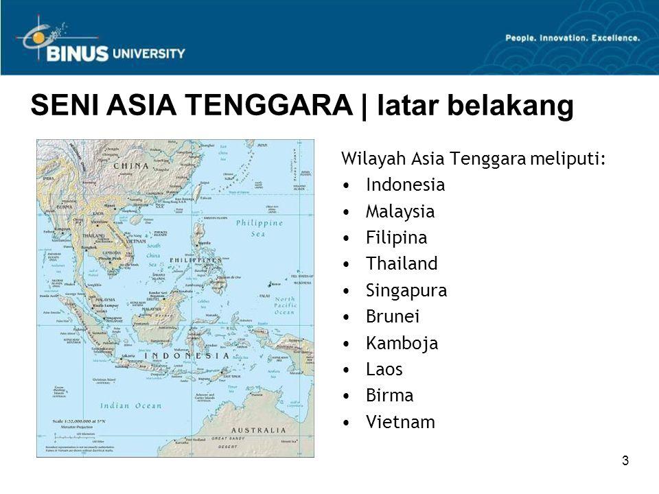 3 SENI ASIA TENGGARA | latar belakang Wilayah Asia Tenggara meliputi: Indonesia Malaysia Filipina Thailand Singapura Brunei Kamboja Laos Birma Vietnam
