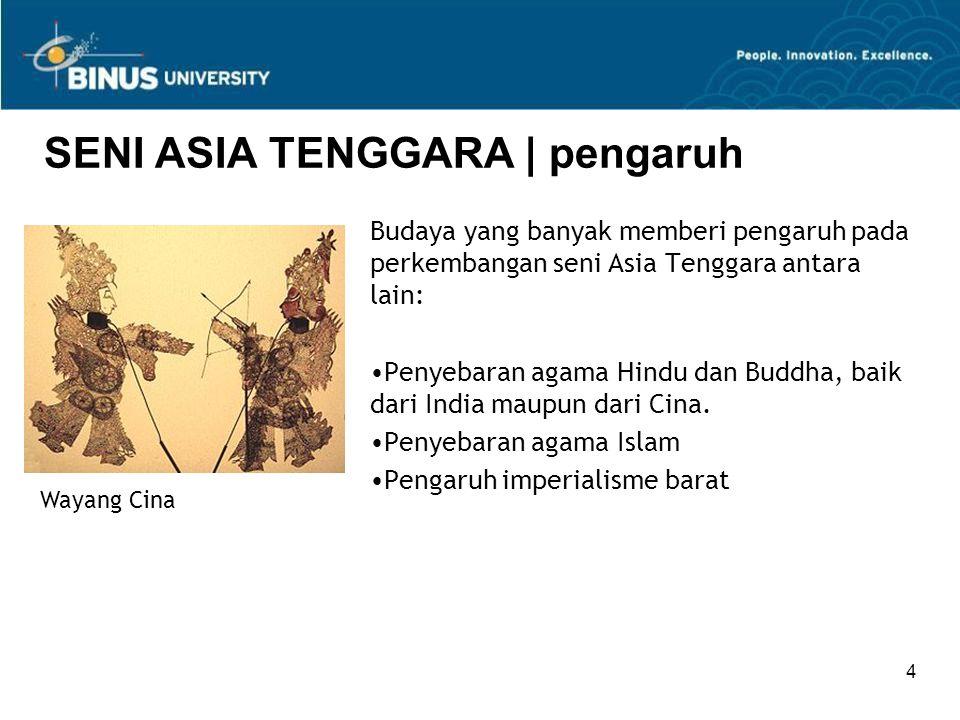 4 SENI ASIA TENGGARA | pengaruh Budaya yang banyak memberi pengaruh pada perkembangan seni Asia Tenggara antara lain: Penyebaran agama Hindu dan Buddh