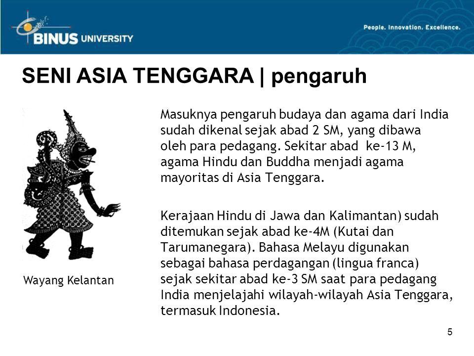 5 SENI ASIA TENGGARA | pengaruh Masuknya pengaruh budaya dan agama dari India sudah dikenal sejak abad 2 SM, yang dibawa oleh para pedagang. Sekitar a