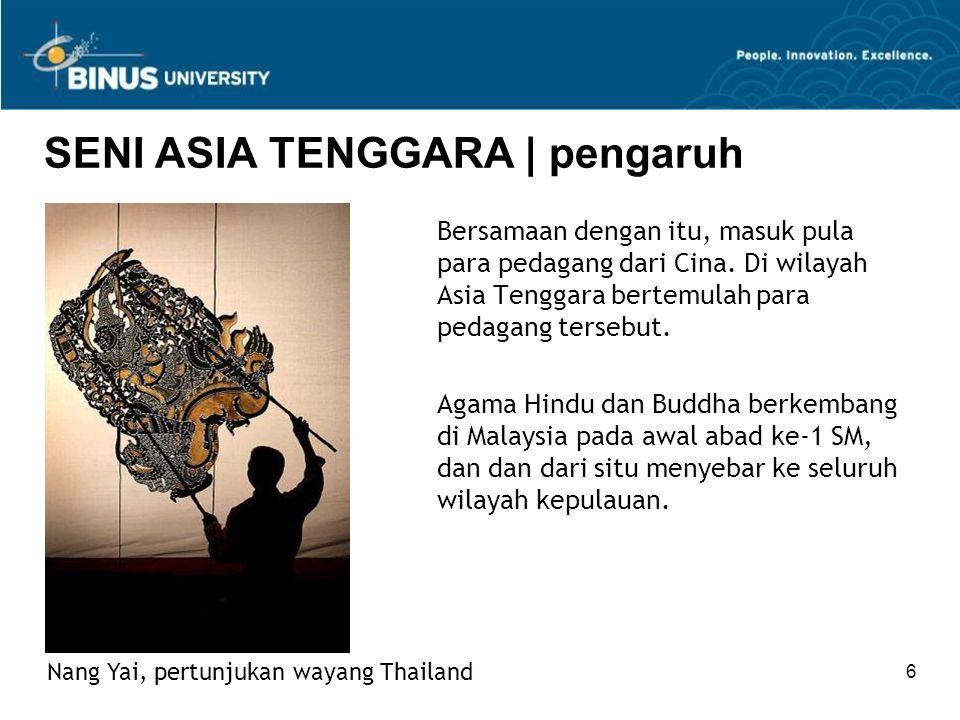 6 SENI ASIA TENGGARA | pengaruh Bersamaan dengan itu, masuk pula para pedagang dari Cina. Di wilayah Asia Tenggara bertemulah para pedagang tersebut.
