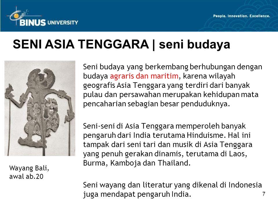 7 SENI ASIA TENGGARA | seni budaya Seni budaya yang berkembang berhubungan dengan budaya agraris dan maritim, karena wilayah geografis Asia Tenggara y