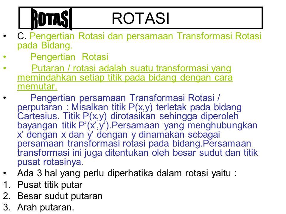 ROTASI C. Pengertian Rotasi dan persamaan Transformasi Rotasi pada Bidang. Pengertian Rotasi Putaran / rotasi adalah suatu transformasi yang memindahk
