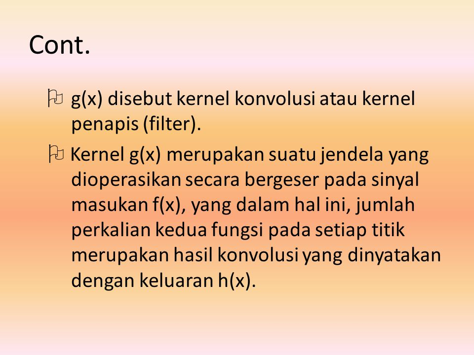 Cont. g(x) disebut kernel konvolusi atau kernel penapis (filter).