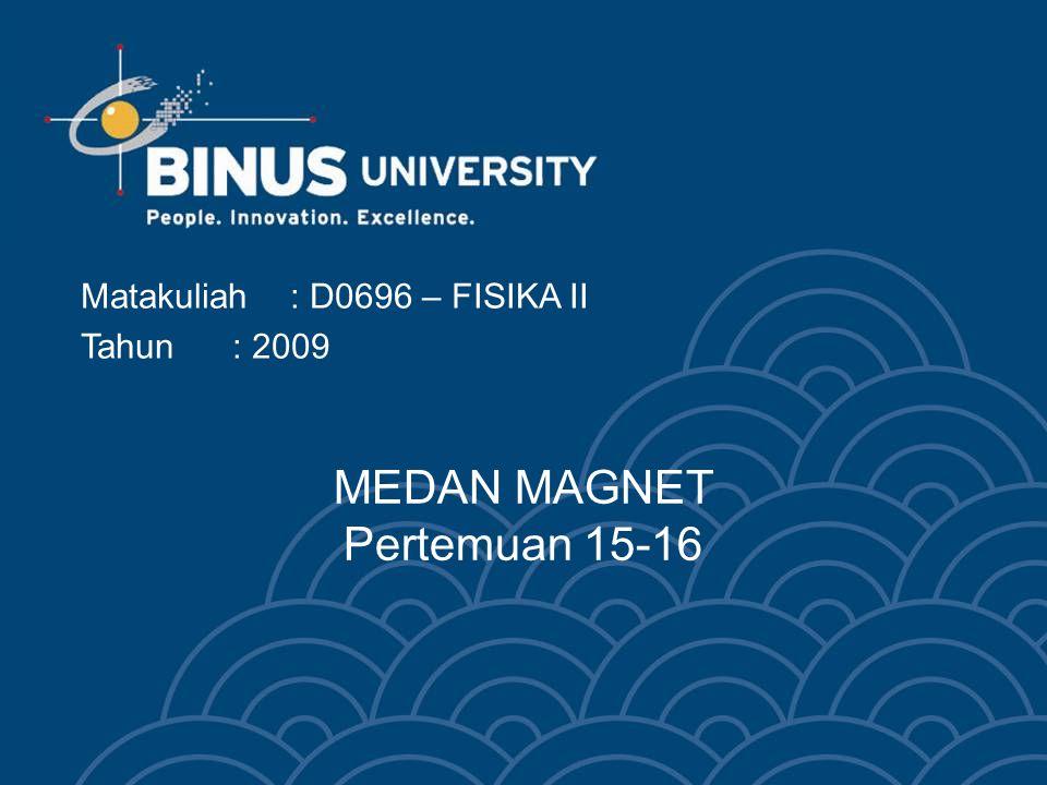 MEDAN MAGNET Pertemuan 15-16 Matakuliah: D0696 – FISIKA II Tahun: 2009