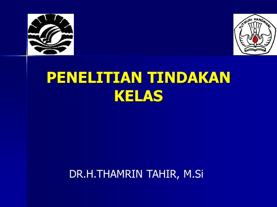 PENELITIAN TINDAKAN KELAS DR.H.THAMRIN TAHIR, M.Si