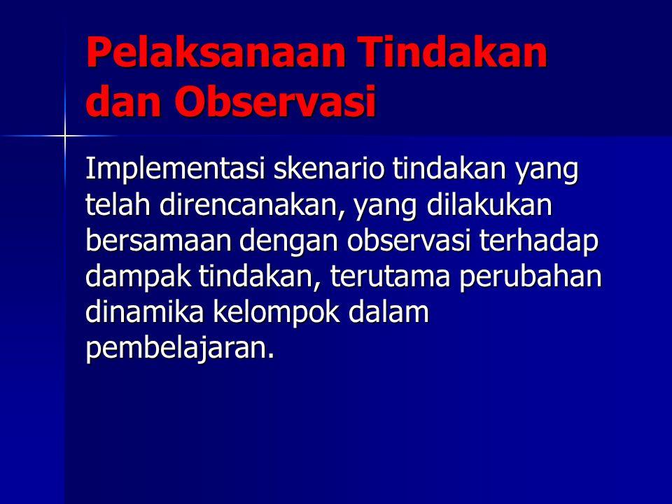 Pelaksanaan Tindakan dan Observasi Implementasi skenario tindakan yang telah direncanakan, yang dilakukan bersamaan dengan observasi terhadap dampak t