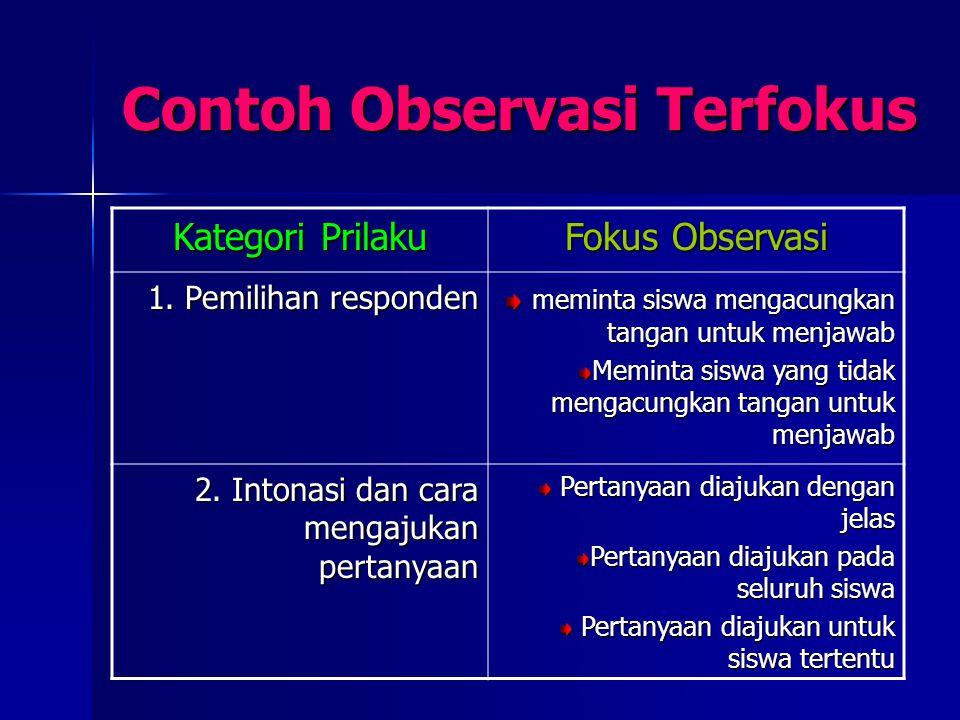 Contoh Observasi Terfokus Kategori Prilaku Fokus Observasi 1. Pemilihan responden meminta siswa mengacungkan tangan untuk menjawab meminta siswa menga