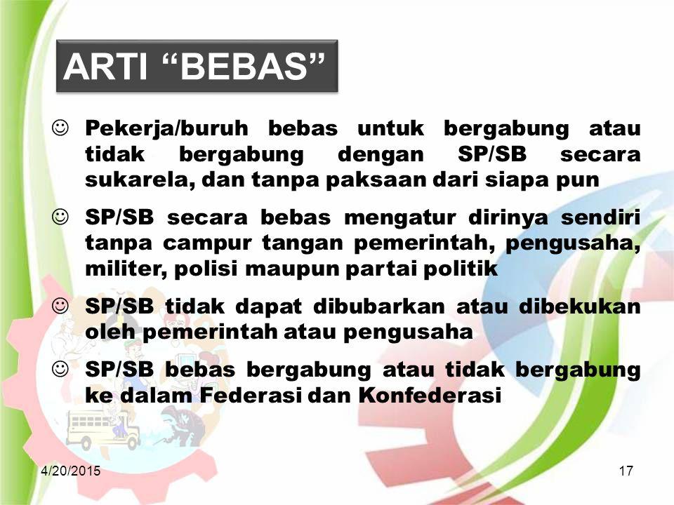 4/20/201517 Pekerja/buruh bebas untuk bergabung atau tidak bergabung dengan SP/SB secara sukarela, dan tanpa paksaan dari siapa pun SP/SB secara bebas
