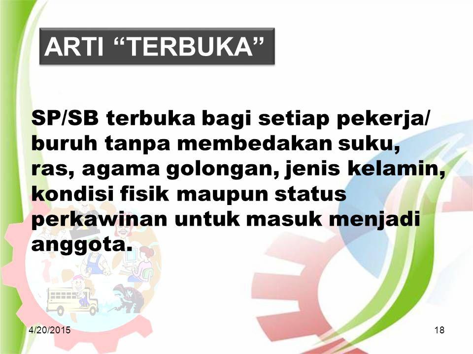 4/20/201518 SP/SB terbuka bagi setiap pekerja/ buruh tanpa membedakan suku, ras, agama golongan, jenis kelamin, kondisi fisik maupun status perkawinan