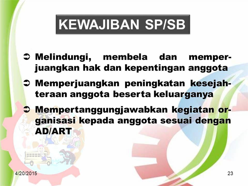 4/20/201523  Melindungi, membela dan memper- juangkan hak dan kepentingan anggota  Memperjuangkan peningkatan kesejah- teraan anggota beserta keluar
