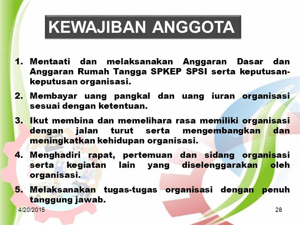 4/20/201528 1.Mentaati dan melaksanakan Anggaran Dasar dan Anggaran Rumah Tangga SPKEP SPSI serta keputusan- keputusan organisasi. 2.Membayar uang pan