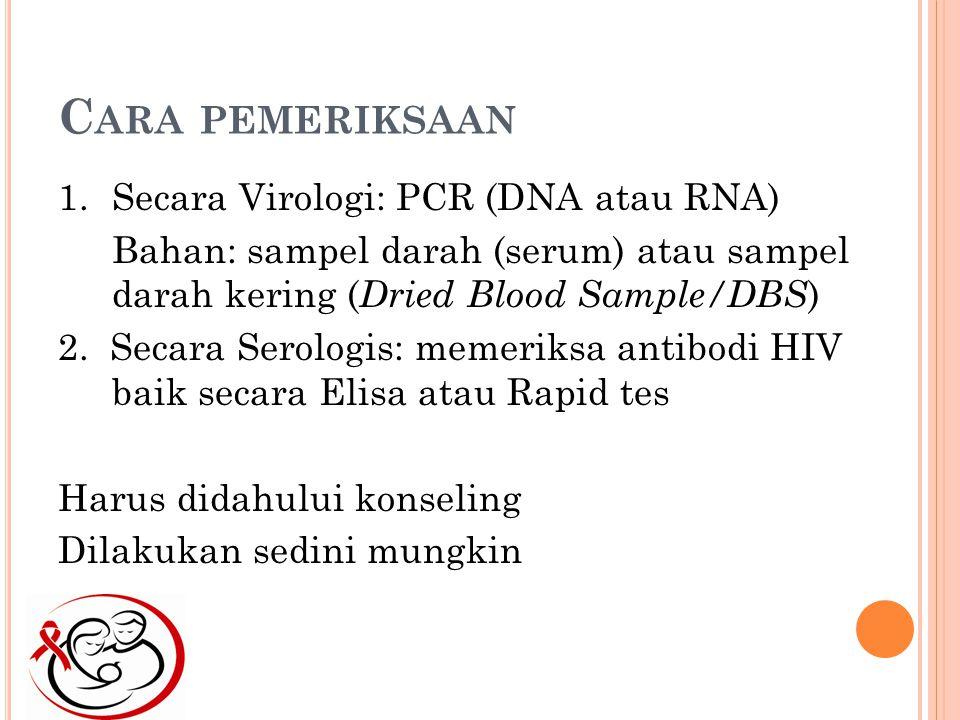 C ARA PEMERIKSAAN 1.Secara Virologi: PCR (DNA atau RNA) Bahan: sampel darah (serum) atau sampel darah kering ( Dried Blood Sample/DBS ) 2.