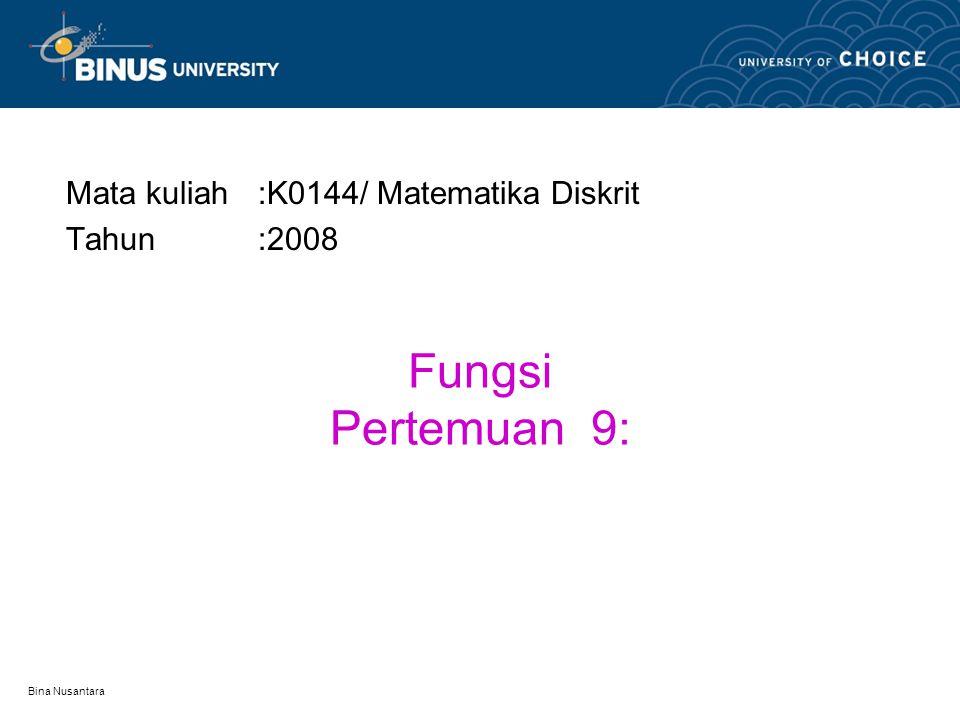 Bina Nusantara Fungsi Pertemuan 9: Mata kuliah:K0144/ Matematika Diskrit Tahun:2008
