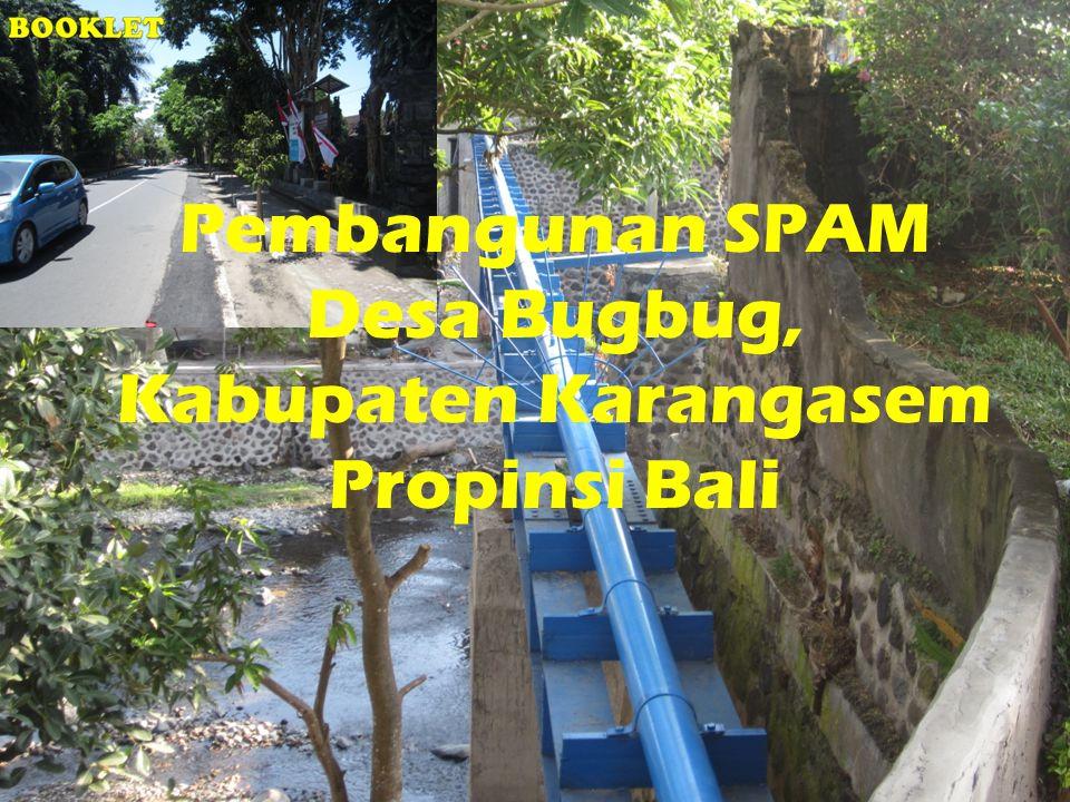Latar Belakang Kebutuhan air bersih masyarakat Desa Bugbug Kabupaten Karangasem memanfaatkan mata air Tahuke menuju reservoar Sudi yang berkapasitas 250 m3.