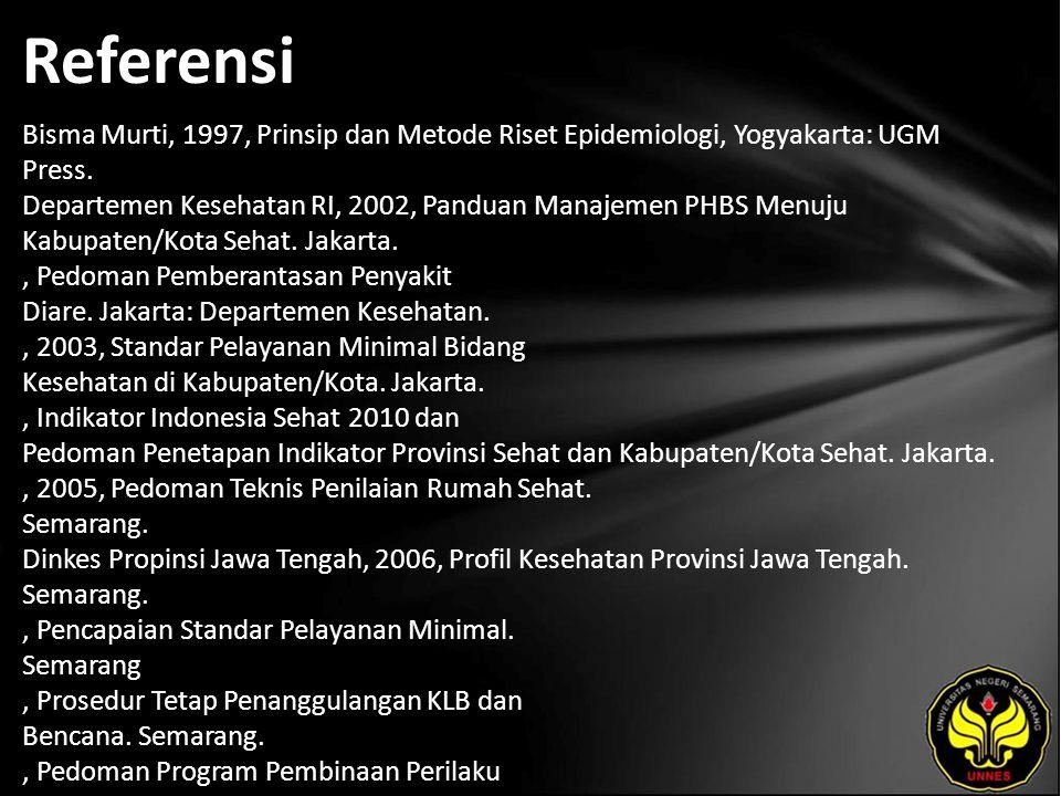 Referensi Bisma Murti, 1997, Prinsip dan Metode Riset Epidemiologi, Yogyakarta: UGM Press. Departemen Kesehatan RI, 2002, Panduan Manajemen PHBS Menuj