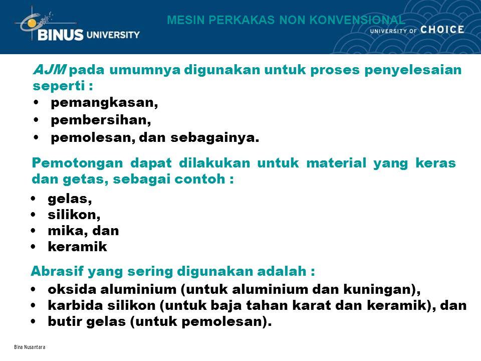 Bina Nusantara AJM pada umumnya digunakan untuk proses penyelesaian seperti : pemangkasan, pembersihan, pemolesan, dan sebagainya. Pemotongan dapat di