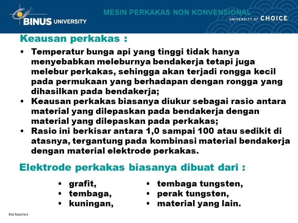 Bina Nusantara Keausan perkakas : Temperatur bunga api yang tinggi tidak hanya menyebabkan meleburnya bendakerja tetapi juga melebur perkakas, sehingg