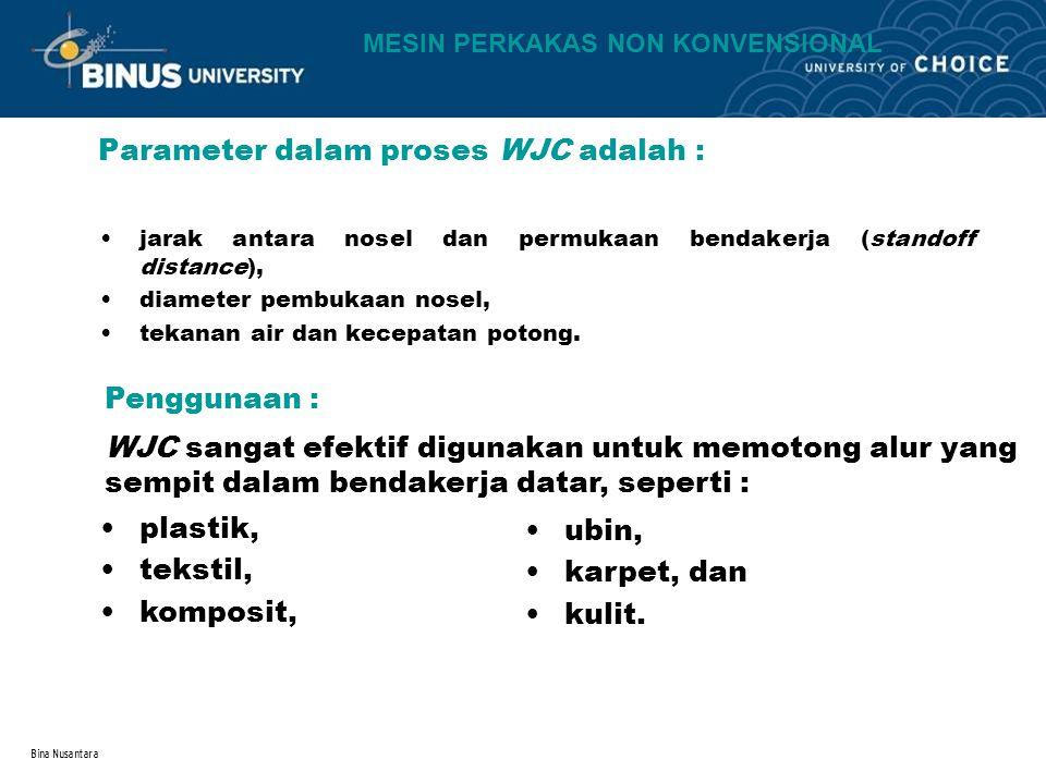 Bina Nusantara Parameter dalam proses WJC adalah : jarak antara nosel dan permukaan bendakerja (standoff distance), diameter pembukaan nosel, tekanan