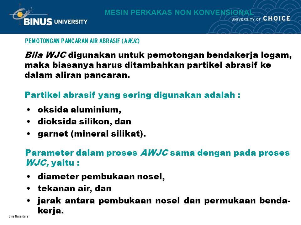 Bina Nusantara PEMESINAN PANCARAN ABRASIF (AJM) Gambar 21.5 Pemesinan pancaran abrasif Proses pelepasan material menggunakan aliran gas kecepatan tinggi yang mengandung partikel-pertikel abrasif yang sangat halus (  15 - 40  m), dan ukuran harus seragam; Digunakan gas kering dengan tekanan 25 - 200 lb/in 2 (0,2 - 1,4 MPa dialir- Gas yang digunakan adalah udara kering, nitrogin, dioksida karbon, dan helium; Jarak antara ujung nosel dengan permukaan bendakerja sekitar 1/8 in.