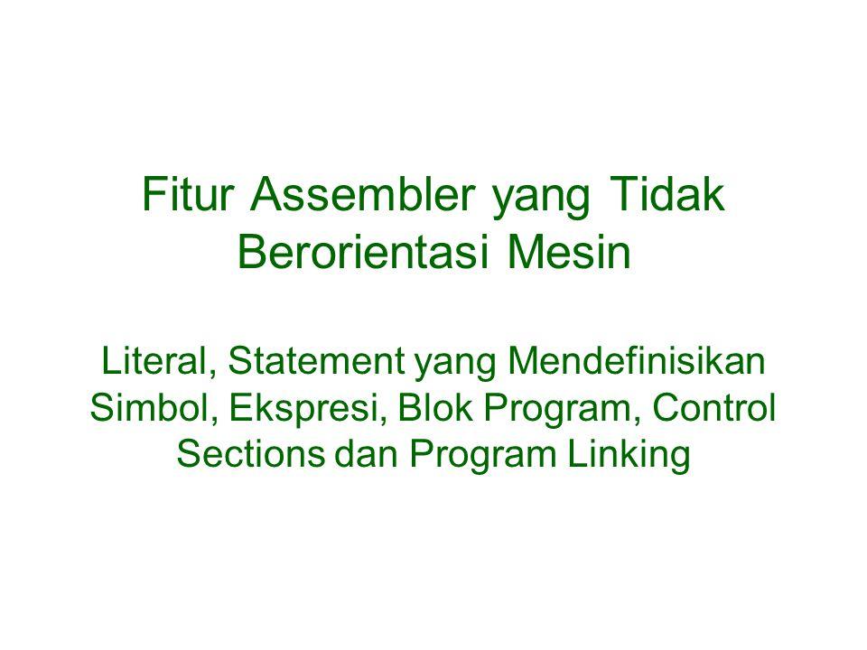 Fitur Assembler yang Tidak Berorientasi Mesin Literal, Statement yang Mendefinisikan Simbol, Ekspresi, Blok Program, Control Sections dan Program Link