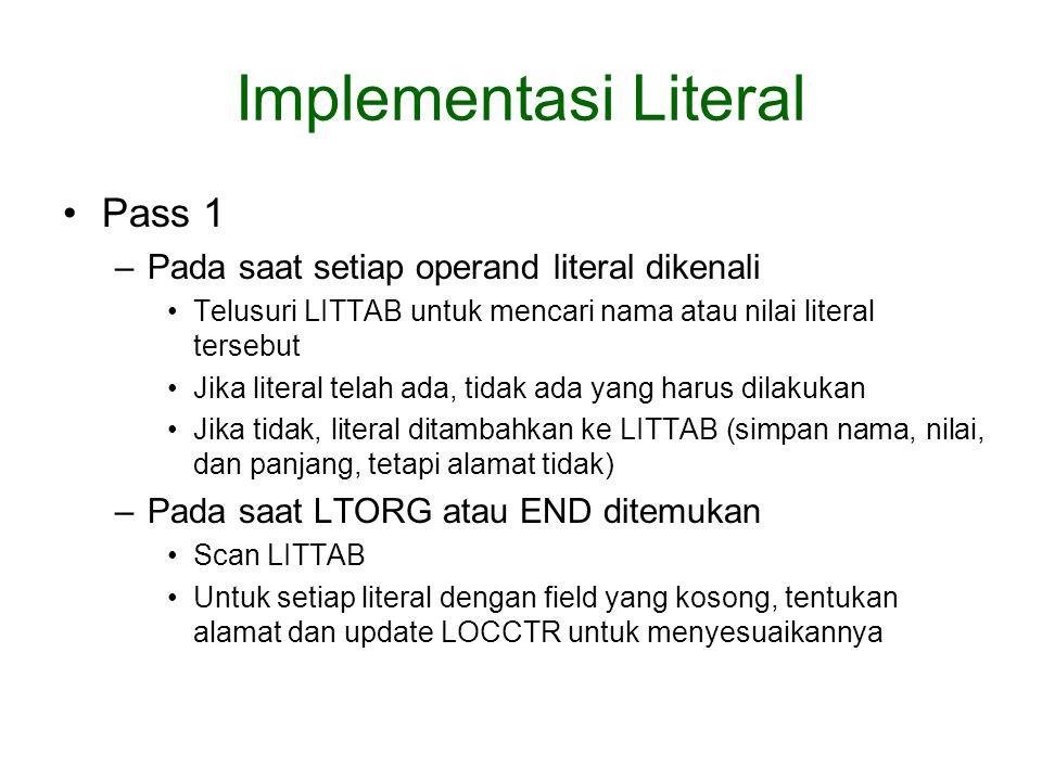 Implementasi Literal Pass 1 –Pada saat setiap operand literal dikenali Telusuri LITTAB untuk mencari nama atau nilai literal tersebut Jika literal tel